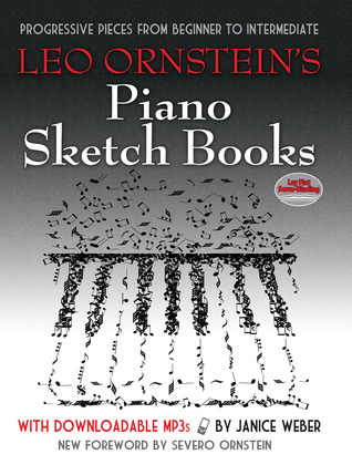 Leo Ornstein's Piano Sketch Books with Downloadable MP3s: Progressive Pieces from Beginner to Intermediate