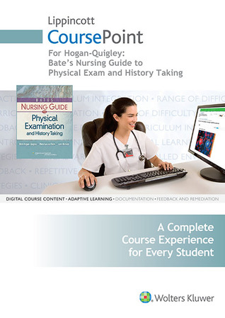 Lippincott CoursePoint for Hogan-Quigley: Bates' Nursing Guide to Physical Examination and History Taking