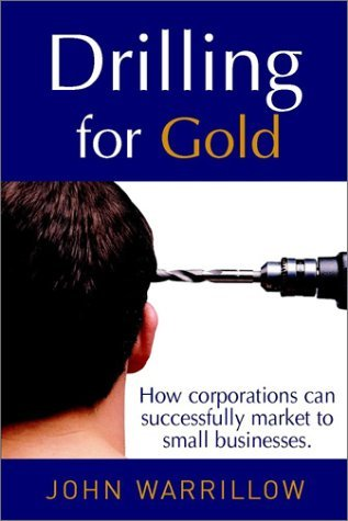 Drilling For Gold: How Corporations Can Successfully Market To Small Businesses