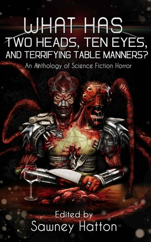 What Has Two Heads, Ten Eyes, and Terrifying Table Manners? by Sawney Hatton
