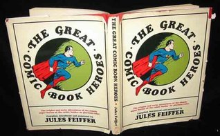 The Great Comic Book Heroes: The Origins and Early Adventures of the Classic Super-Heroes of the Comic Books