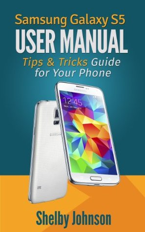 Samsung Galaxy S5 User Manual: Tips & Tricks Guide for Your Phone!