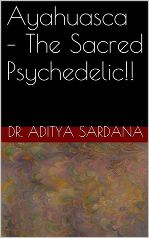 Ayahuasca - The Sacred Psychedelic!!