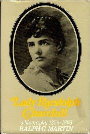 Jennie: The Life of Lady Randolph Churchill, Vol 1: The Romantic Years 1854-95
