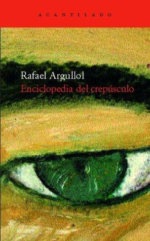 Enciclopedia del crepúsculo por Rafael Argullol