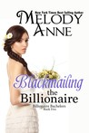 Blackmailing the Billionaire by Melody Anne
