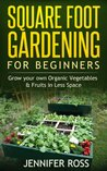 Square Foot Gardening for Beginners: Grow your own Organic Fruits & Vegetables in Less Space (Gardening for Beginners, Urban Gardening, Organic Square Foot Gardening)