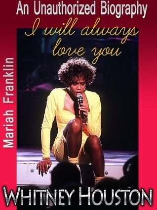 Whitney Houston - I Will Always Love You - An Unauthorized Biography