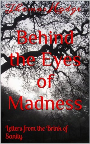 Behind The Eyes Of Madness Letters From The Brink Of Sanity By