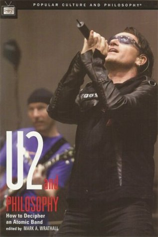 U2 and Philosophy by Mark A. Wrathall