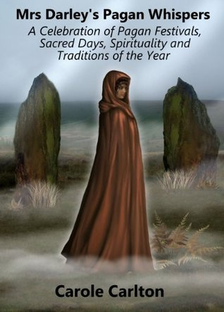 Mrs Darley's Pagan Whispers: A Celebration of Pagan Festivals, Sacred Days, Spirituality and Traditions of the Year