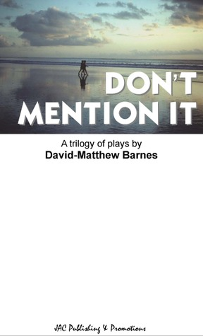 Don't Mention It: A Trilogy of Plays
