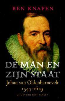 Afbeeldingsresultaat voor De man en zijn staat: Johan van Oldenbarnevelt 1547 - 1619