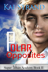 Polar Opposites (Super Villian Academy, #2)