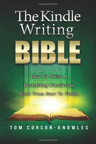 The Kindle Writing Bible: How to Write a Bestselling Nonfiction Book from Start to Finish