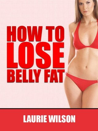 """""""How To Lose Belly Fat: Simple Secrets To Getting The Body You Deserve Fast!"""