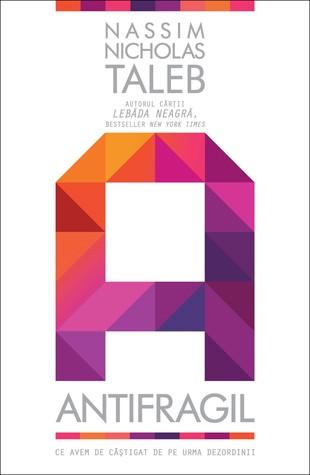 Ebook Antifragil: ce avem de câştigat de pe urma dezordinii by Nassim Nicholas Taleb PDF!