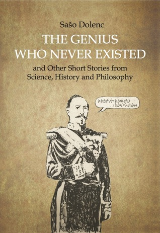 The Genius Who Never Existed and other Short Stories from Sci... by Sašo Dolenc