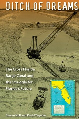 ditch-of-dreams-the-cross-florida-barge-canal-and-the-struggle-for-florida-s-future-the-florida-history-and-culture-series