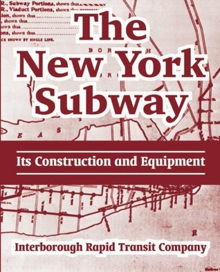 The New York Subway:: Its Construction and Equipment