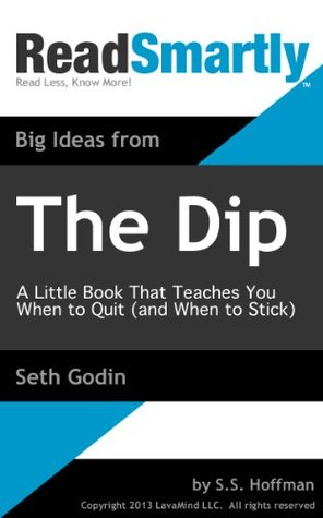 The Dip: A Little Book That Teaches You When to Quit (and When to Stick) - Seth Godin (Summary by ReadSmartly) Synopsis & Abstract