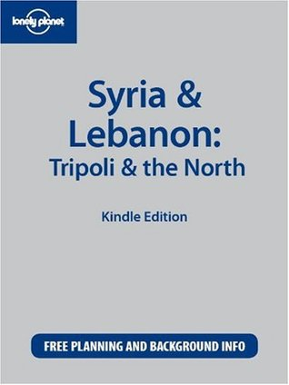 Lonely Planet Syria & Lebanon: Tripoli & the North