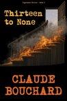 Thirteen to None by Claude Bouchard