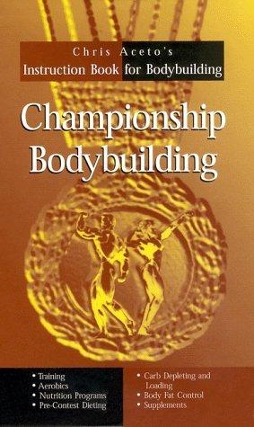 Championship Bodybuilding : Chris Aceto's Instruction Book For Bodybuilding