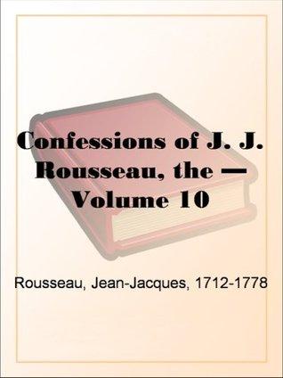 Confessions of J. J. Rousseau - Volume 10