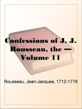Confessions of J. J. Rousseau - Volume 11