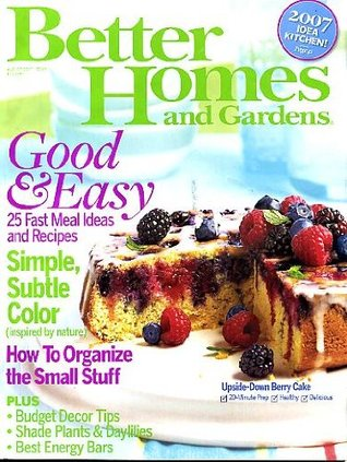 Better Homes and Gardens August 2007 Upside-Down Berry Cake on Cover, Simple Subtle Color, 25 Fast Meal Ideas & Recipes, How to Organize the Small Stuff, Budget Decor Tips, Best Energy Bars, Shade Plants & Daylillies