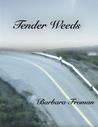 Tender Weeds