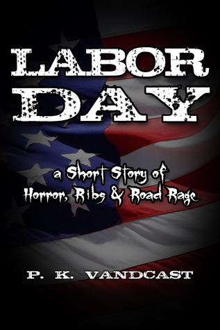 Labor Day: A Short Story of Horror, Ribs and Road Rage
