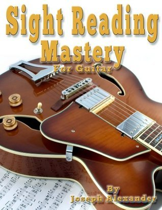 Sight Reading Mastery for Guitar: Unlimited reading and rhythm exercises in all keys (Sight Reading for Modern Instruments Book 1)