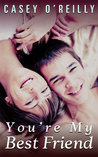 You're My Best Friend by Casey O' Reilly