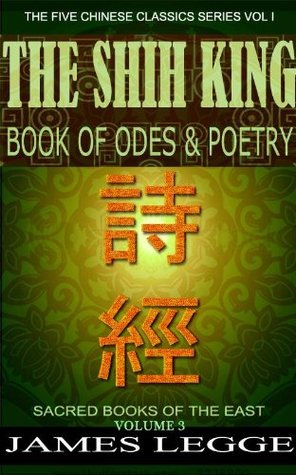 Sacred Books of the East - The Shih King (Book of Poetry) - Annotated Life of Confucius History, Principle Beliefs, How to Practices and The Sacred Text Analects with Illustrated pictures