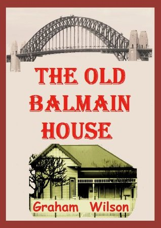 Ebook The Old Balmain House by Graham   Wilson DOC!