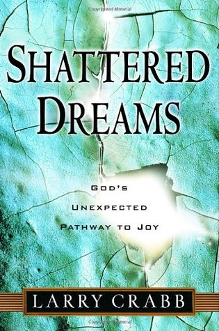Shattered Dreams: God's Unexpected Pathway to Joy