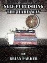 Self-Publishing the Hard Way