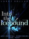 Into the Icebound (Accidental Sorcerers)