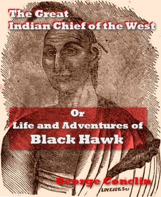 The Great Indian Chief of the West: Or, Life and Adventures of Black Hawk [Illustrated]