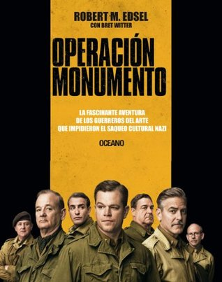 Operación Monumento: The Monuments Men. La fascinante aventura de los guerreros del arte que impidieron el saqueo cultural nazi