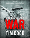 The Necessary War:  Canadians Fighting The Second World War, 1939-1943 (Volume One)
