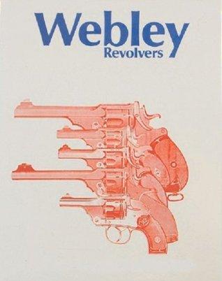 History of Webley Pistols and Revolvers