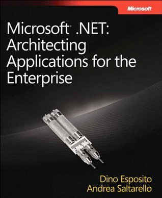 Microsoft .NET - Architecting Applications for the Enterprise: Architecting Applications for the Enterprise