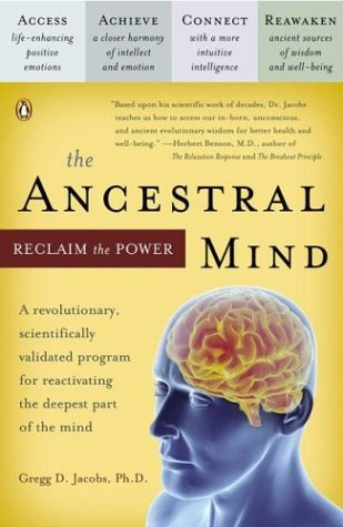 The Ancestral Mind: Reclaim the Power by Gregg D. Jacobs