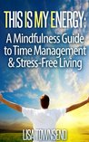This Is My Energy: Your Mindfulness Guide to Time Management & Stress-Free Living (Energy Healing Series)