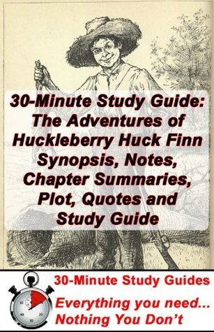 30-Minute Study Guide: The Adventures of Huckleberry Huck Finn Synopsis, Notes, Chapter Summaries, Plot, Quotes and Study Guide