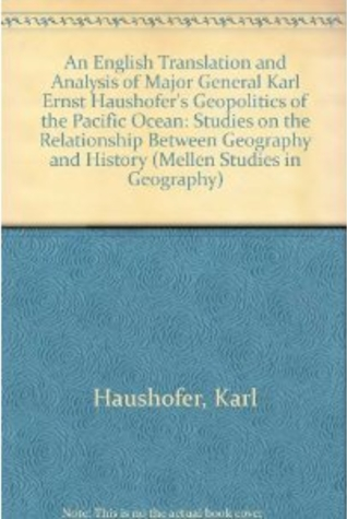 """An English Translation and Analysis of Major General Karl Ernst Haushofer's """"Geopolitics of the Pacific Ocean"""": Studies on the Relationship Between Geography and History"""