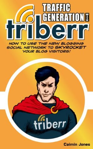 Traffic Generation With Triberr - How to use the New Blogging Social Network to Skyrocket Your Blog Visitors